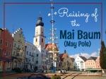 Raising of the Mai Baum (May Pole) - California Globetrotter