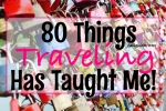 80 Things Traveling Has Taught Me - California Globetrotter