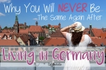 Why You Will Never Be The Same Again After Living in Germany - California Globetrotter