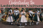 Understanding the Lederhosen Culture - California Globetrotter