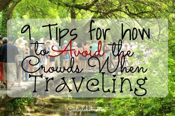 9 Tips for How to Avoid the Crowds When Traveling - California Globetrotter