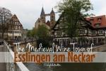 The Medieval Wine Town of Esslingen am Neckar - California Globetrotter