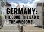 Germany: The Good, The Bad & The Awesome! - California Globetrotter