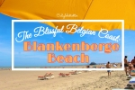 The Blissful Belgian Coast: Blankenberge Beach - California Globetrotter