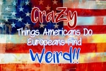 CraZy Things Americans Do Europeans Find Weird - California Globetrotter