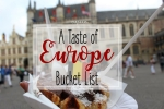 A Taste of Europe Bucket List - California Globetrotter