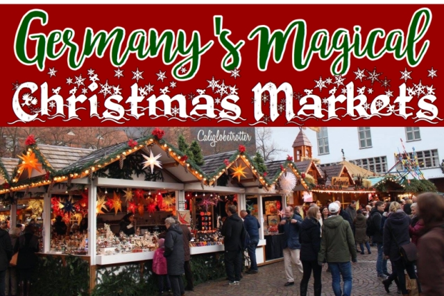 GERMANY'S MAGICAL CHRISTMAS MARKETS | California Globetrotter