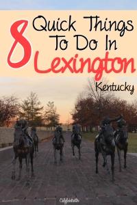 8 Quick Things to do in Lexington, Kentucky - California Globetrotter